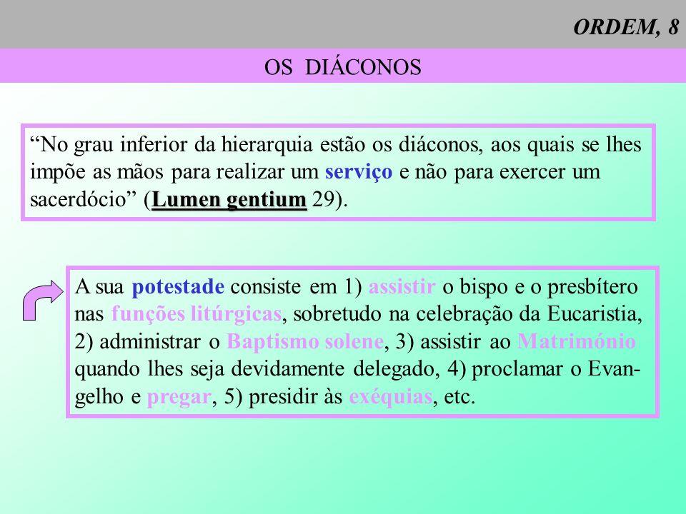 ORDEM, 8 OS DIÁCONOS. No grau inferior da hierarquia estão os diáconos, aos quais se lhes.
