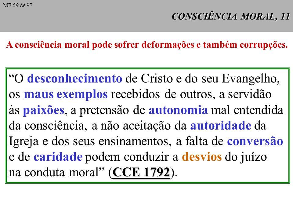 A consciência moral pode sofrer deformações e também corrupções.