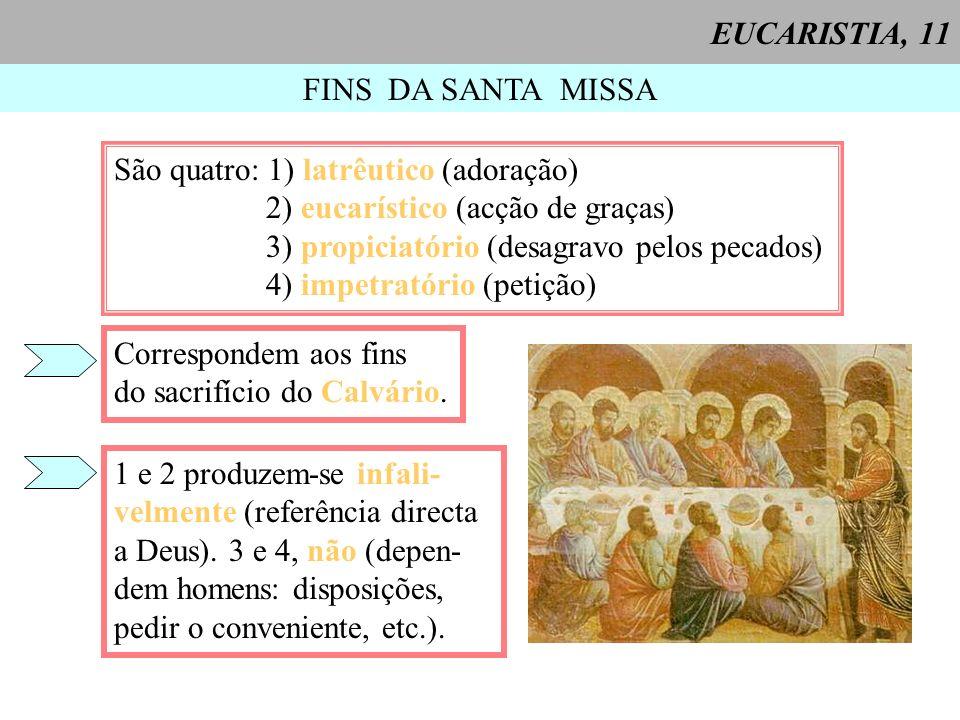 EUCARISTIA, 11 FINS DA SANTA MISSA. São quatro: 1) latrêutico (adoração) 2) eucarístico (acção de graças)