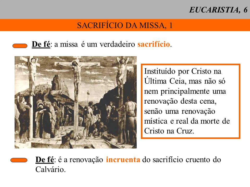 EUCARISTIA, 6 SACRIFÍCIO DA MISSA, 1. De fé: a missa é um verdadeiro sacrifício. Instituído por Cristo na.