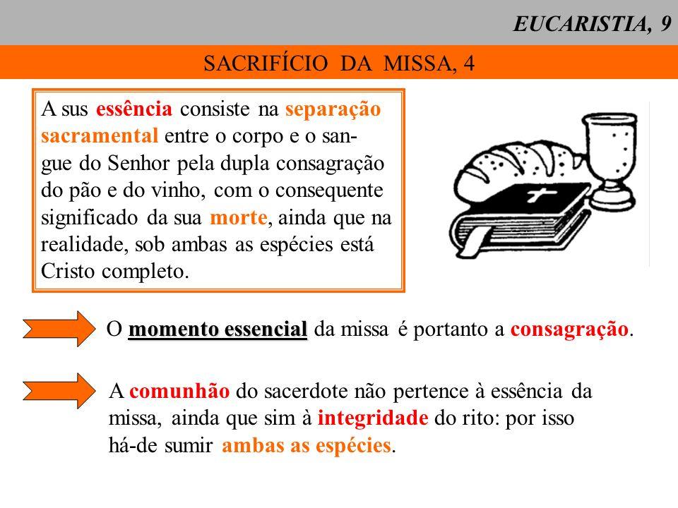 EUCARISTIA, 9 SACRIFÍCIO DA MISSA, 4. A sus essência consiste na separação. sacramental entre o corpo e o san-