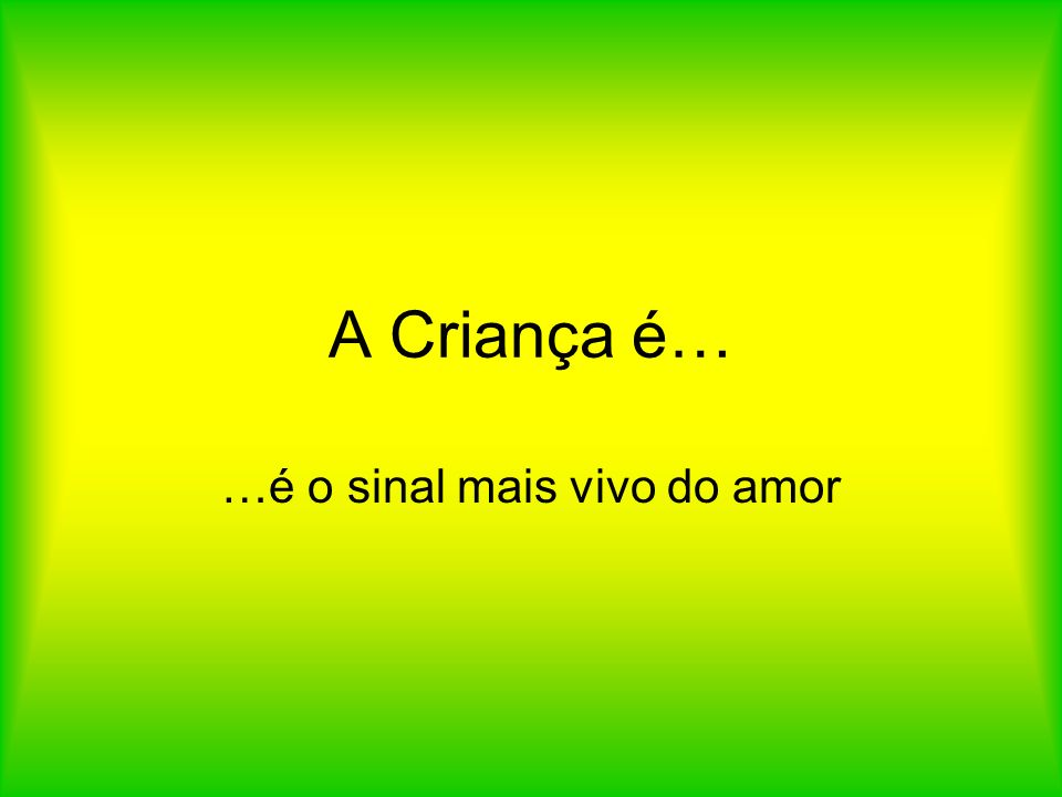 …é o sinal mais vivo do amor