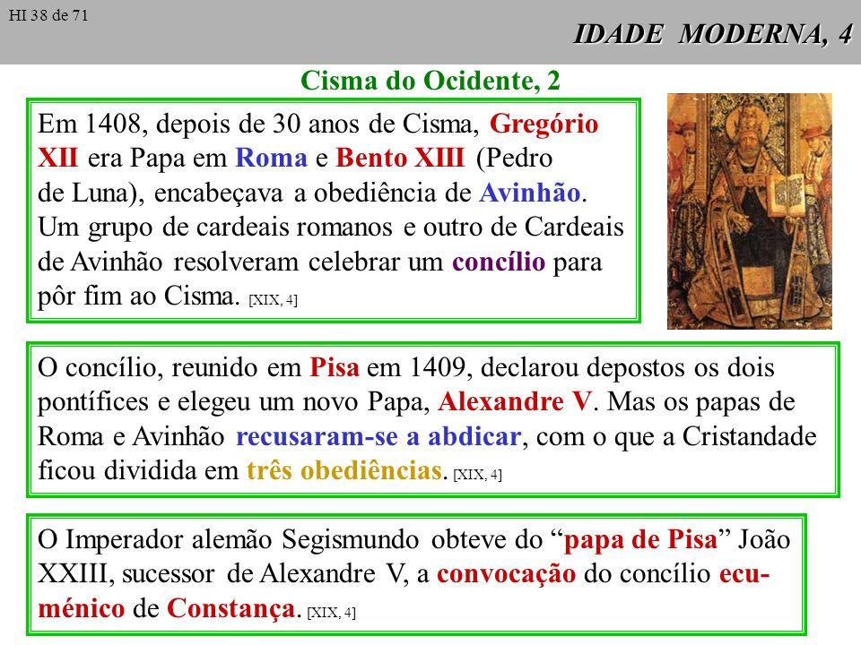 Em 1408, depois de 30 anos de Cisma, Gregório
