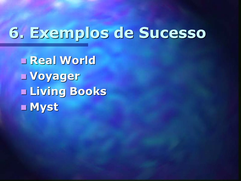 6. Exemplos de Sucesso Real World Voyager Living Books Myst