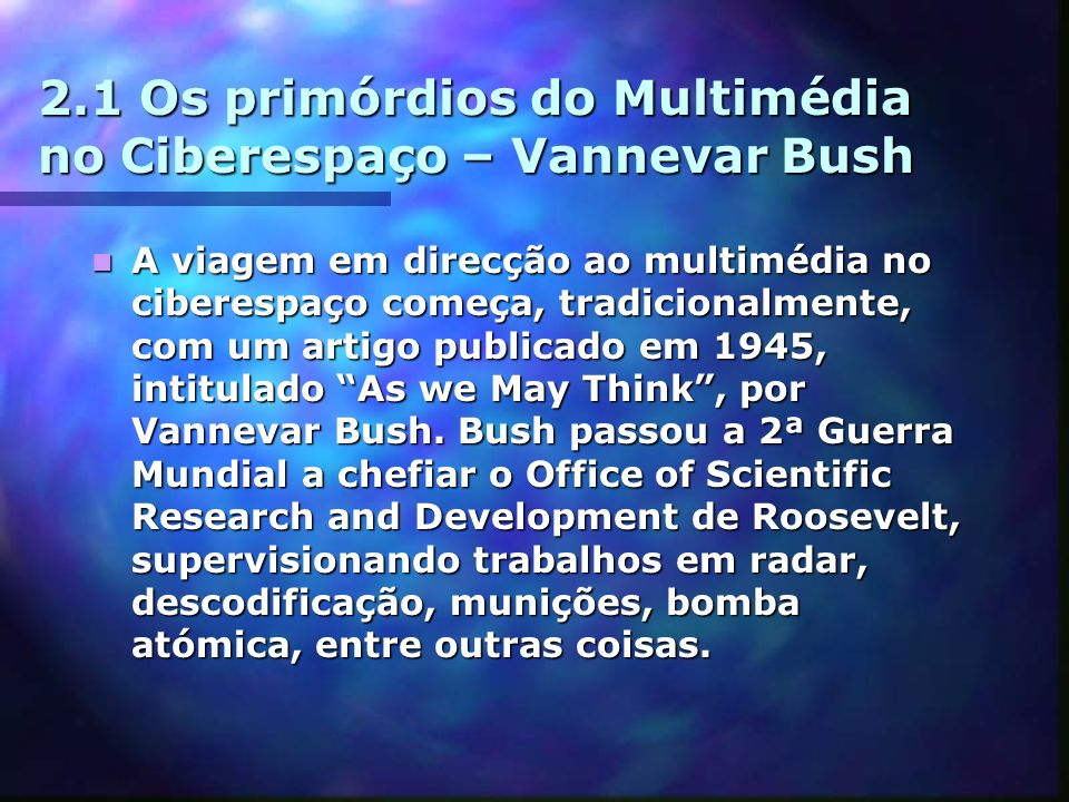 2.1 Os primórdios do Multimédia no Ciberespaço – Vannevar Bush
