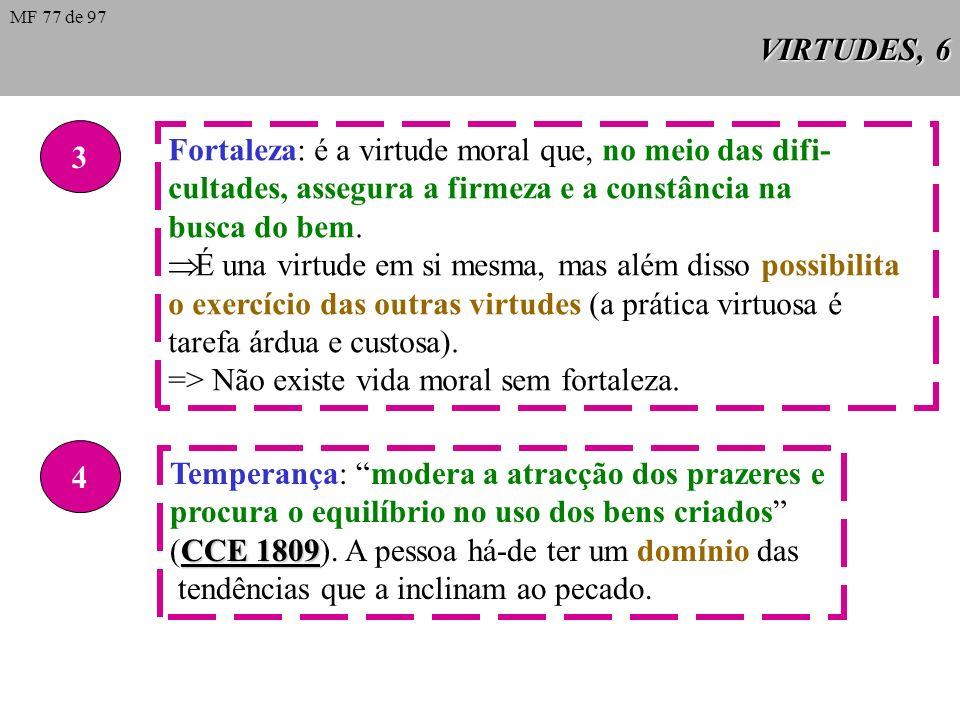 Fortaleza: é a virtude moral que, no meio das difi-