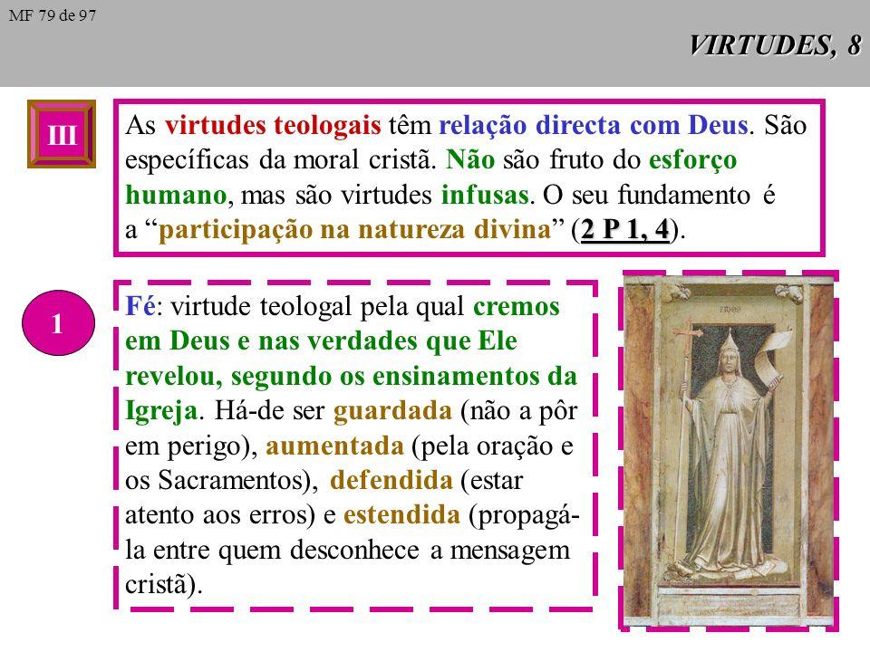 As virtudes teologais têm relação directa com Deus. São
