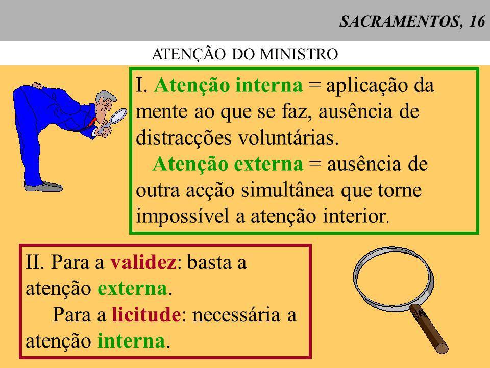 II. Para a validez: basta a atenção externa.