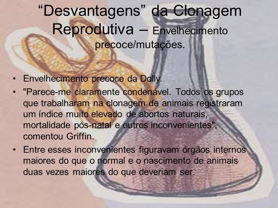 Desvantagens da Clonagem Reprodutiva – Envelhecimento precoce/mutações.