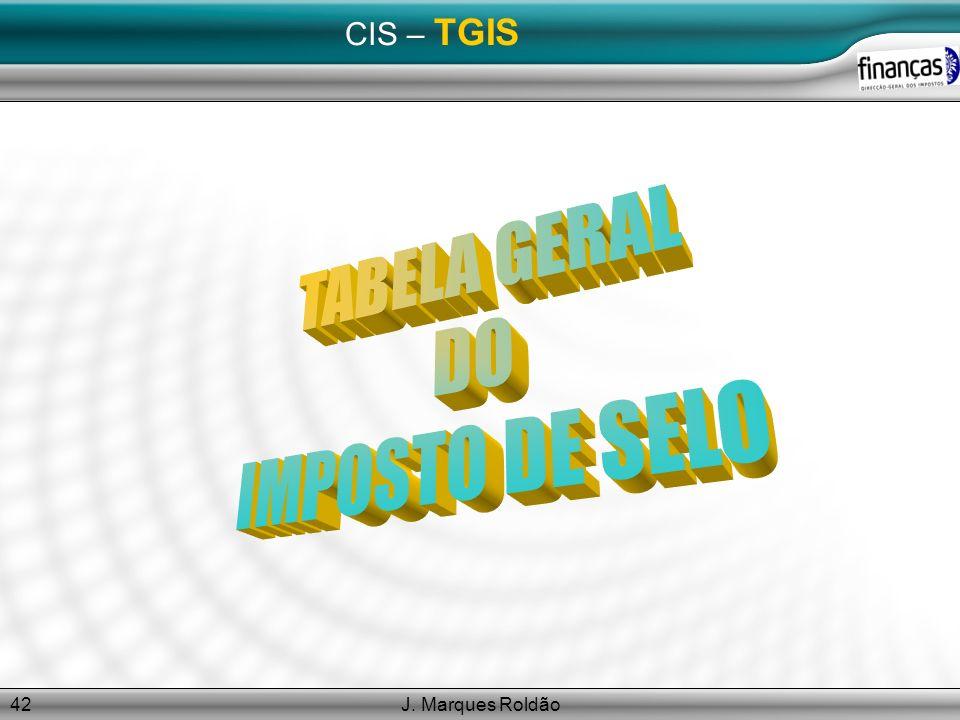 CIS – TGIS TABELA GERAL DO IMPOSTO DE SELO J. Marques Roldão