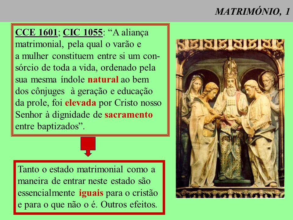 MATRIMÓNIO, 1 CCE 1601; CIC 1055: A aliança. matrimonial, pela qual o varão e. a mulher constituem entre si um con-
