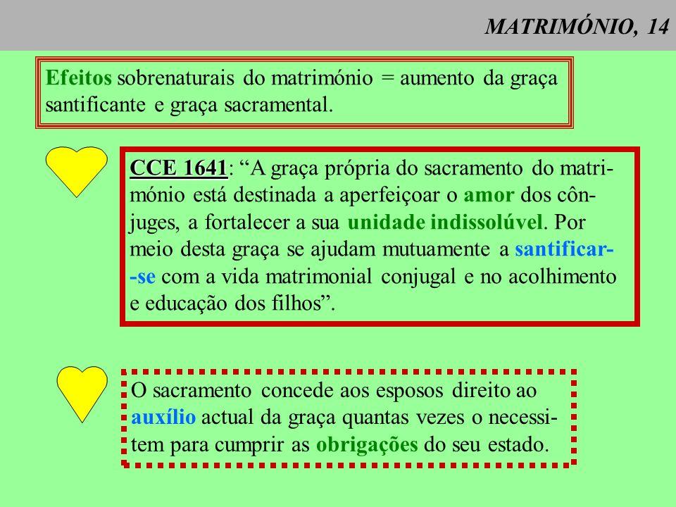 MATRIMÓNIO, 14 Efeitos sobrenaturais do matrimónio = aumento da graça. santificante e graça sacramental.