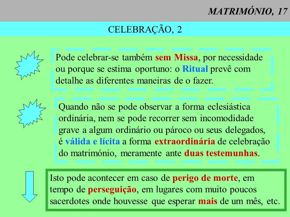 MATRIMÓNIO, 17CELEBRAÇÃO, 2. Pode celebrar-se também sem Missa, por necessidade. ou porque se estima oportuno: o Ritual prevê com.