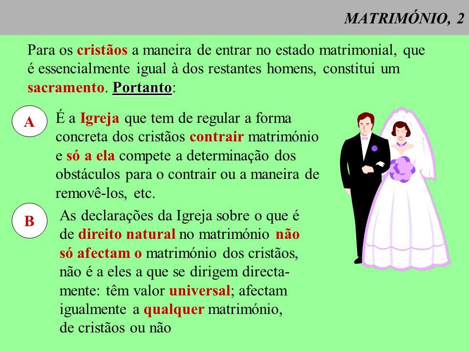 MATRIMÓNIO, 2 Para os cristãos a maneira de entrar no estado matrimonial, que. é essencialmente igual à dos restantes homens, constitui um.