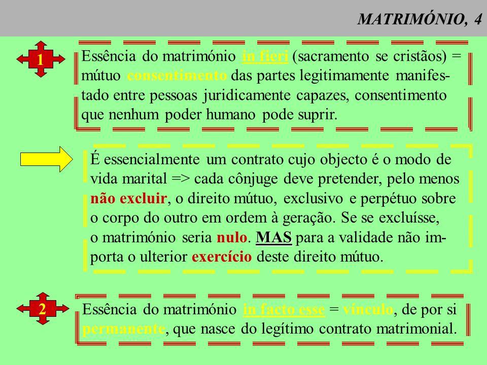 MATRIMÓNIO, 4 1. Essência do matrimónio in fieri (sacramento se cristãos) = mútuo consentimento das partes legitimamente manifes-