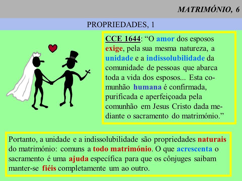 MATRIMÓNIO, 6 PROPRIEDADES, 1. CCE 1644: O amor dos esposos. exige, pela sua mesma natureza, a. unidade e a indissolubilidade da.