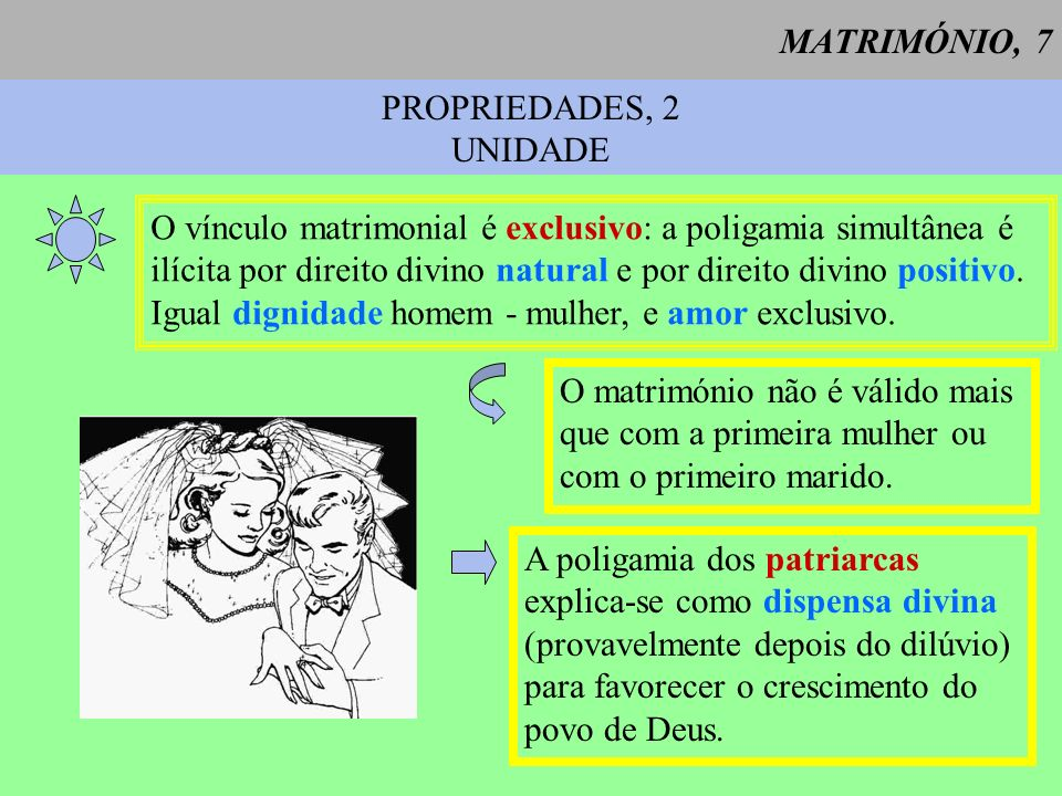 MATRIMÓNIO, 7 PROPRIEDADES, 2. UNIDADE. O vínculo matrimonial é exclusivo: a poligamia simultânea é.