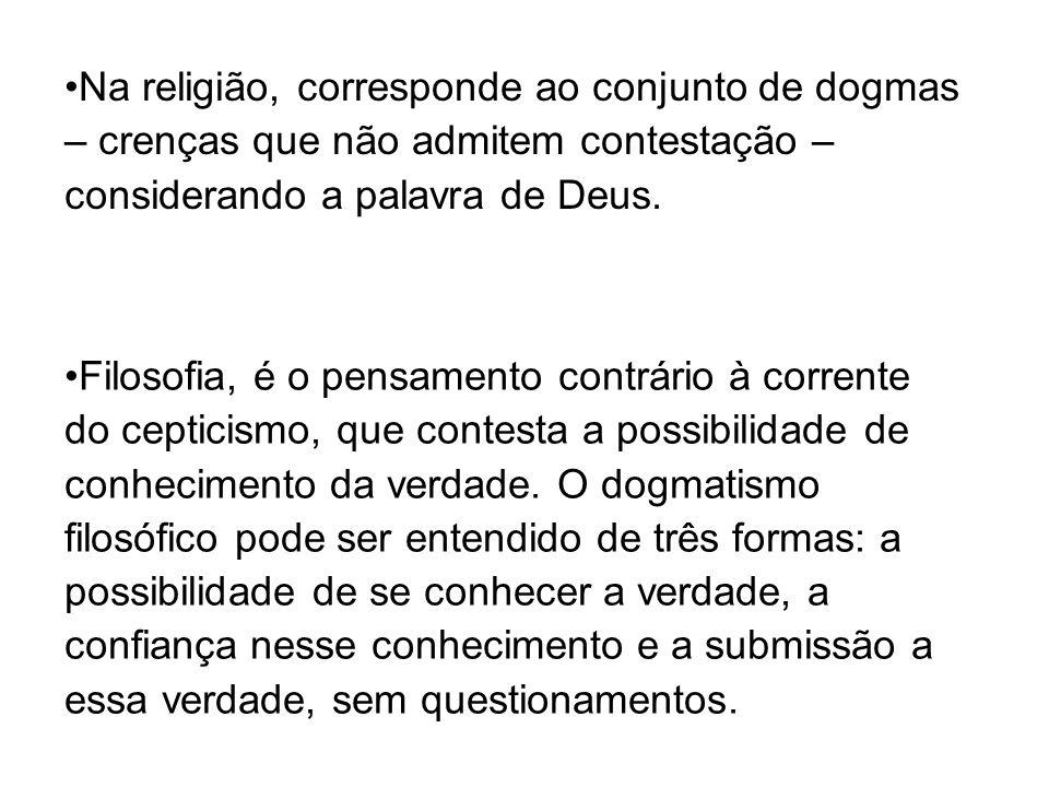 Na religião, corresponde ao conjunto de dogmas – crenças que não admitem contestação – considerando a palavra de Deus.