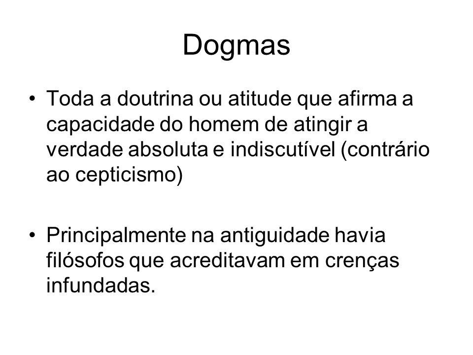Dogmas Toda a doutrina ou atitude que afirma a capacidade do homem de atingir a verdade absoluta e indiscutível (contrário ao cepticismo)