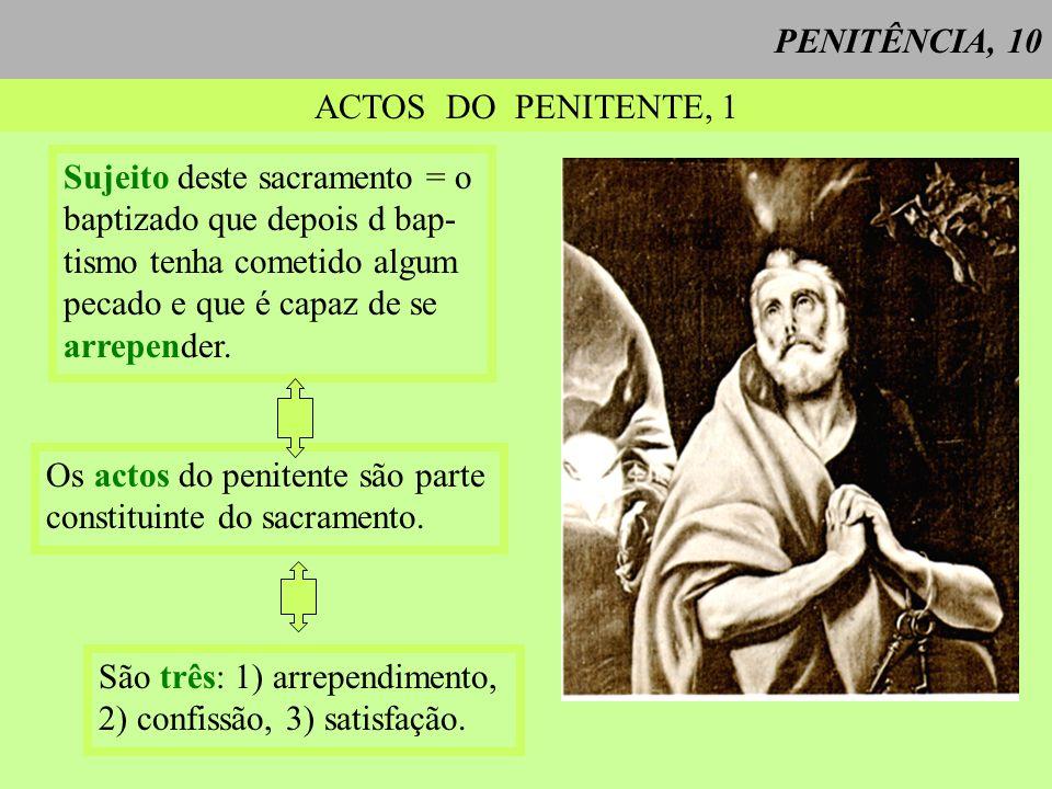 PENITÊNCIA, 10 ACTOS DO PENITENTE, 1. Sujeito deste sacramento = o. baptizado que depois d bap-