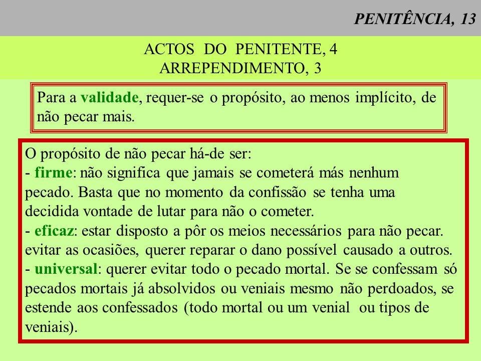 PENITÊNCIA, 13 ACTOS DO PENITENTE, 4. ARREPENDIMENTO, 3. Para a validade, requer-se o propósito, ao menos implícito, de.