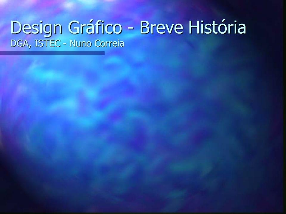 Design Gráfico - Breve História DGA, ISTEC - Nuno Correia
