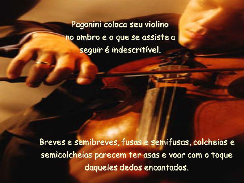 Paganini coloca seu violino no ombro e o que se assiste a seguir é indescritível.
