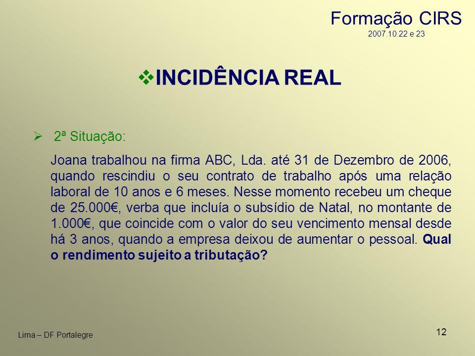INCIDÊNCIA REAL Formação CIRS 2007.10.22 e 23 2ª Situação: