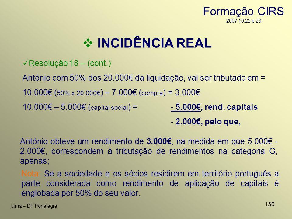 INCIDÊNCIA REAL Formação CIRS 2007.10.22 e 23 Resolução 18 – (cont.)