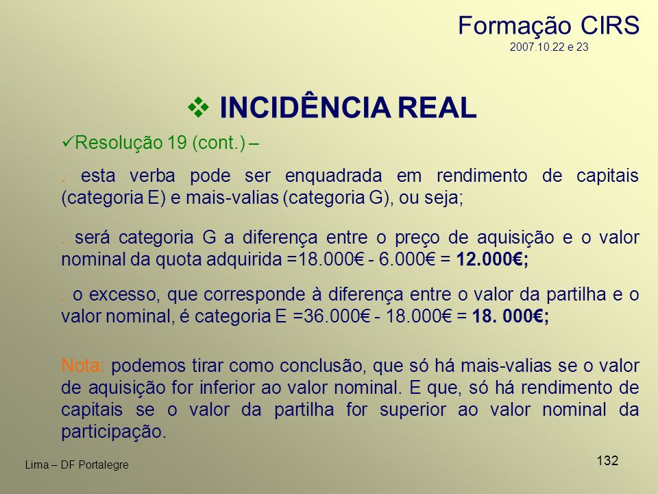INCIDÊNCIA REAL Formação CIRS 2007.10.22 e 23 Resolução 19 (cont.) –