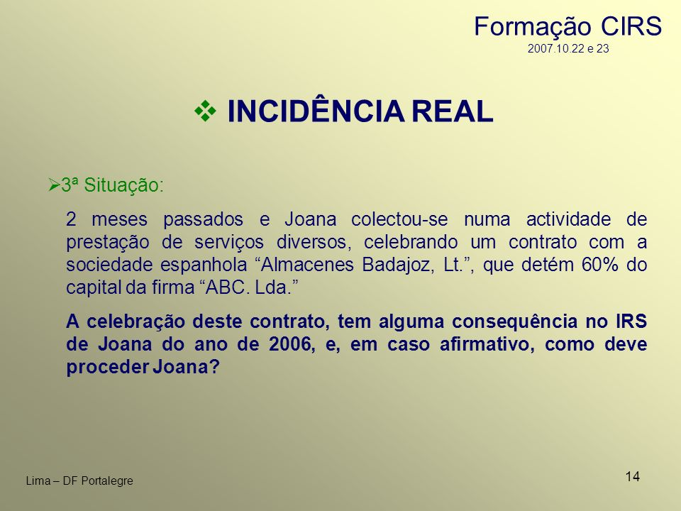 INCIDÊNCIA REAL Formação CIRS 2007.10.22 e 23 3ª Situação: