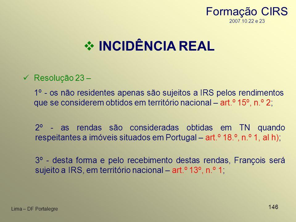 INCIDÊNCIA REAL Formação CIRS 2007.10.22 e 23 Resolução 23 –