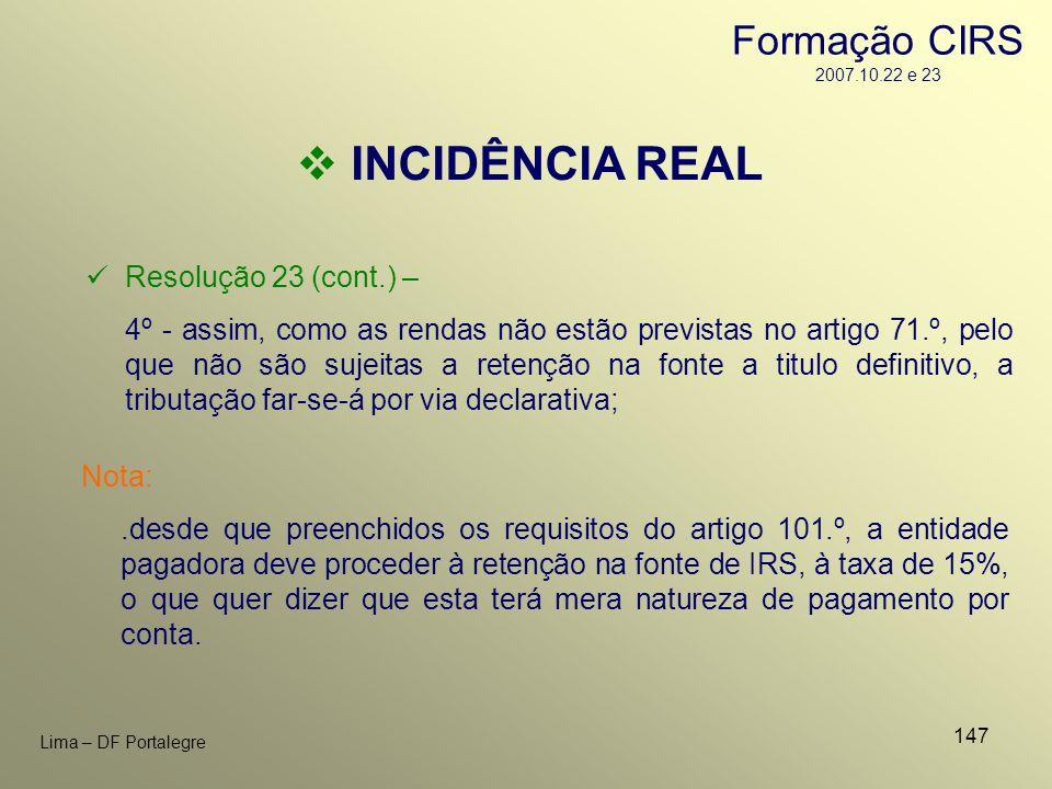 INCIDÊNCIA REAL Formação CIRS 2007.10.22 e 23 Resolução 23 (cont.) –
