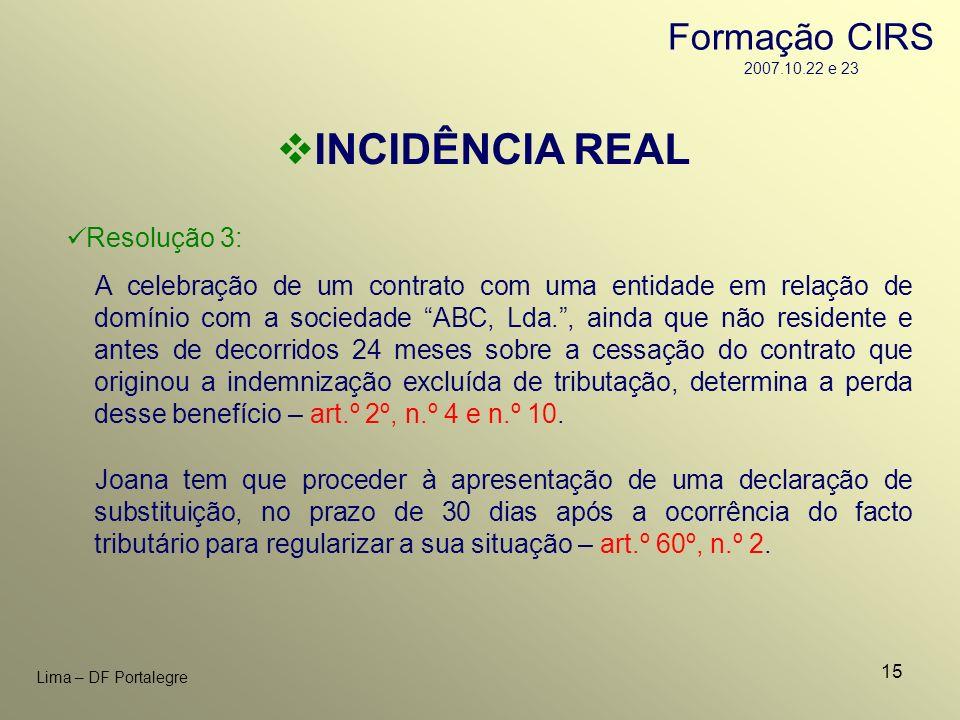 INCIDÊNCIA REAL Formação CIRS 2007.10.22 e 23 Resolução 3: