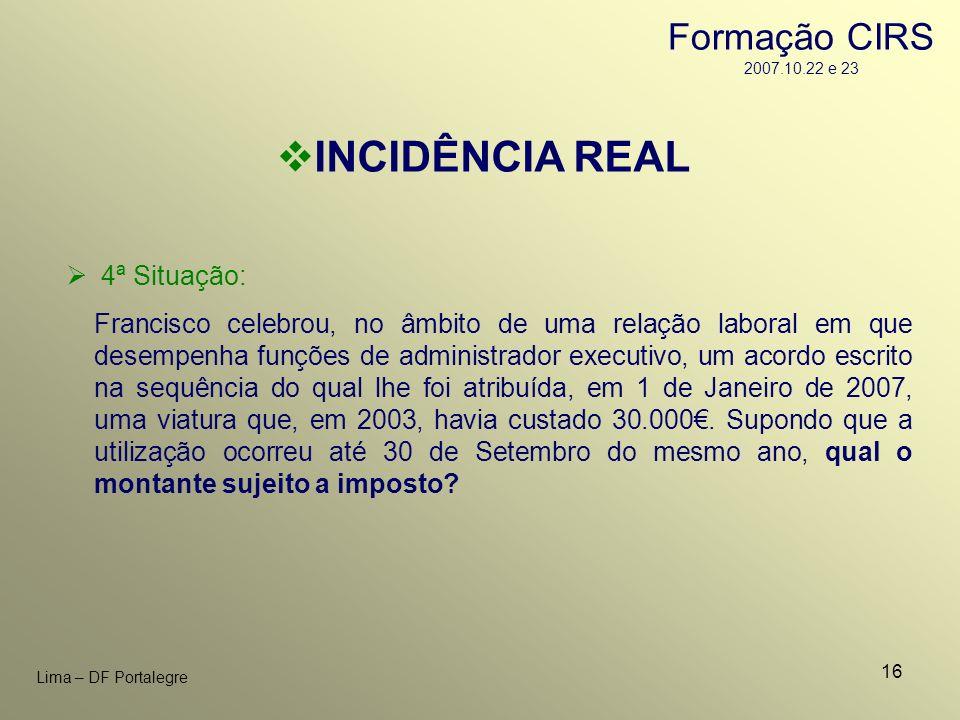 INCIDÊNCIA REAL Formação CIRS 2007.10.22 e 23 4ª Situação: