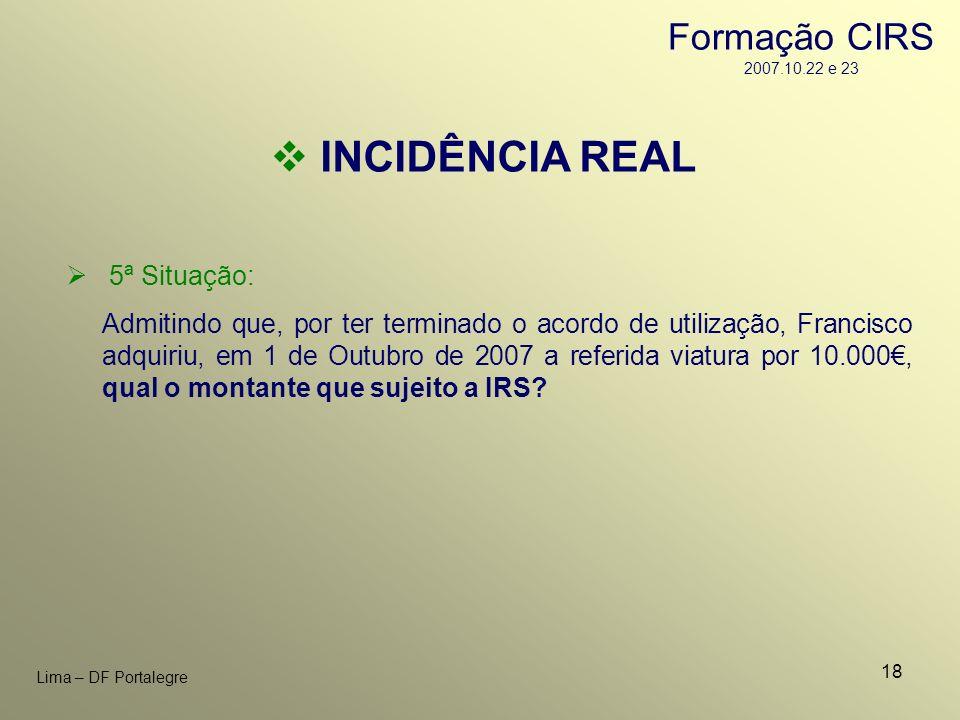 INCIDÊNCIA REAL Formação CIRS 2007.10.22 e 23 5ª Situação: