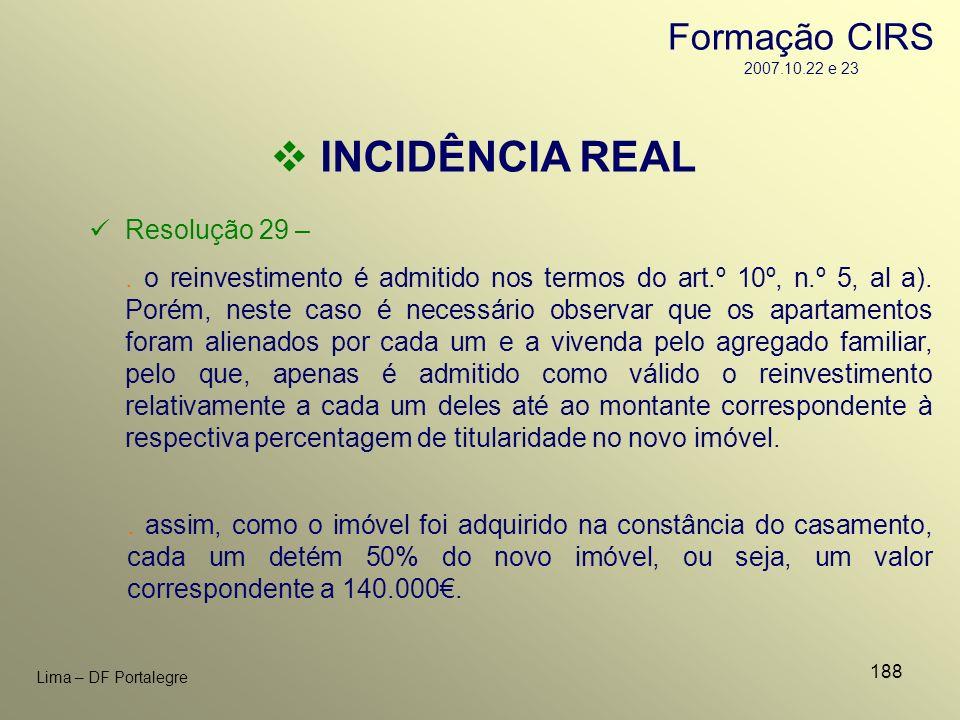 INCIDÊNCIA REAL Formação CIRS 2007.10.22 e 23 Resolução 29 –