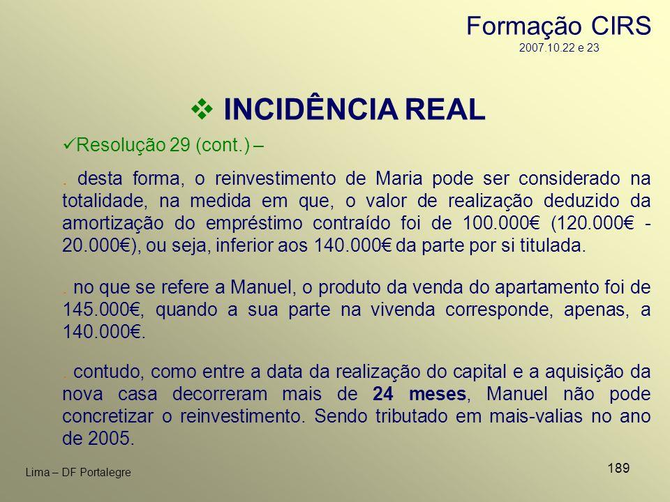 INCIDÊNCIA REAL Formação CIRS 2007.10.22 e 23 Resolução 29 (cont.) –