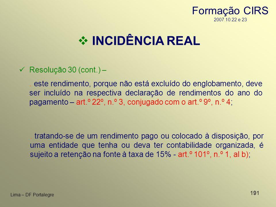 INCIDÊNCIA REAL Formação CIRS 2007.10.22 e 23 Resolução 30 (cont.) –