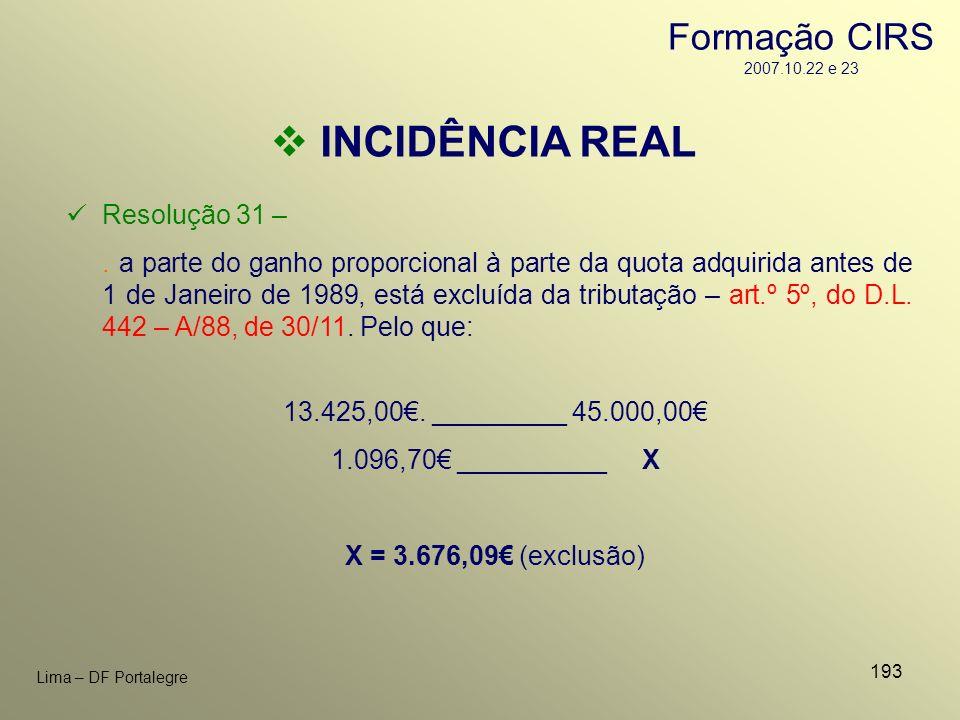 INCIDÊNCIA REAL Formação CIRS 2007.10.22 e 23 Resolução 31 –
