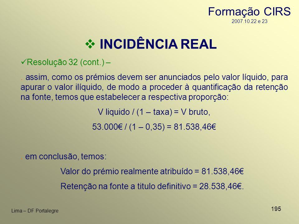 INCIDÊNCIA REAL Formação CIRS 2007.10.22 e 23 Resolução 32 (cont.) –