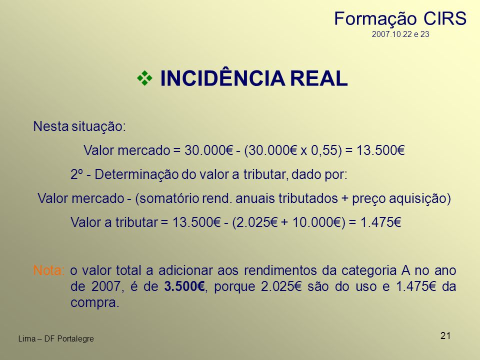 INCIDÊNCIA REAL Formação CIRS 2007.10.22 e 23 Nesta situação: