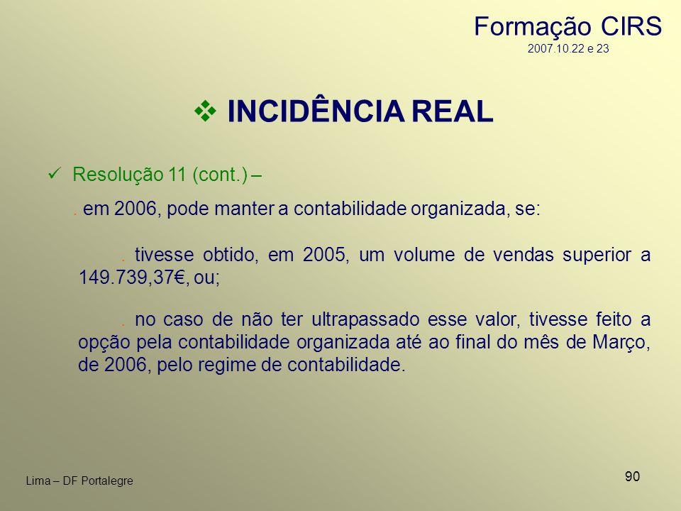 INCIDÊNCIA REAL Formação CIRS 2007.10.22 e 23 Resolução 11 (cont.) –