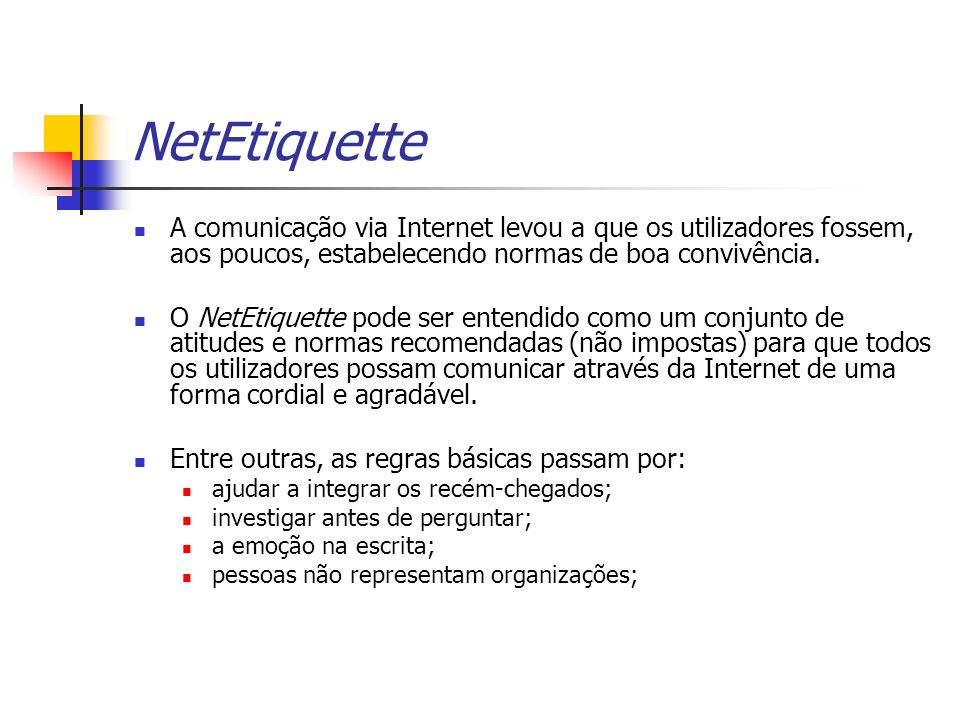 NetEtiquette A comunicação via Internet levou a que os utilizadores fossem, aos poucos, estabelecendo normas de boa convivência.