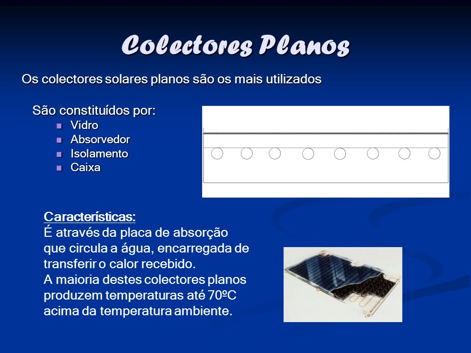 Colectores Planos Os colectores solares planos são os mais utilizados
