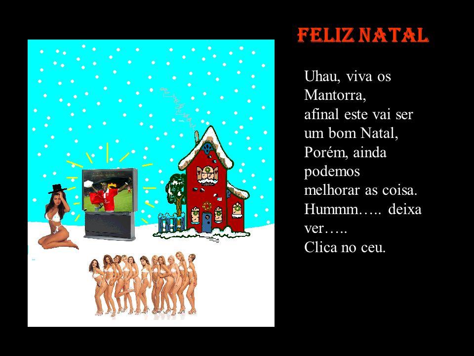 Feliz Natal Uhau, viva os Mantorra, afinal este vai ser um bom Natal,