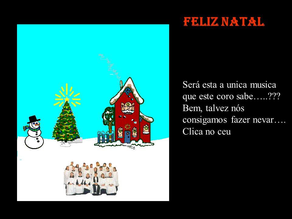 Feliz Natal Será esta a unica musica que este coro sabe…..