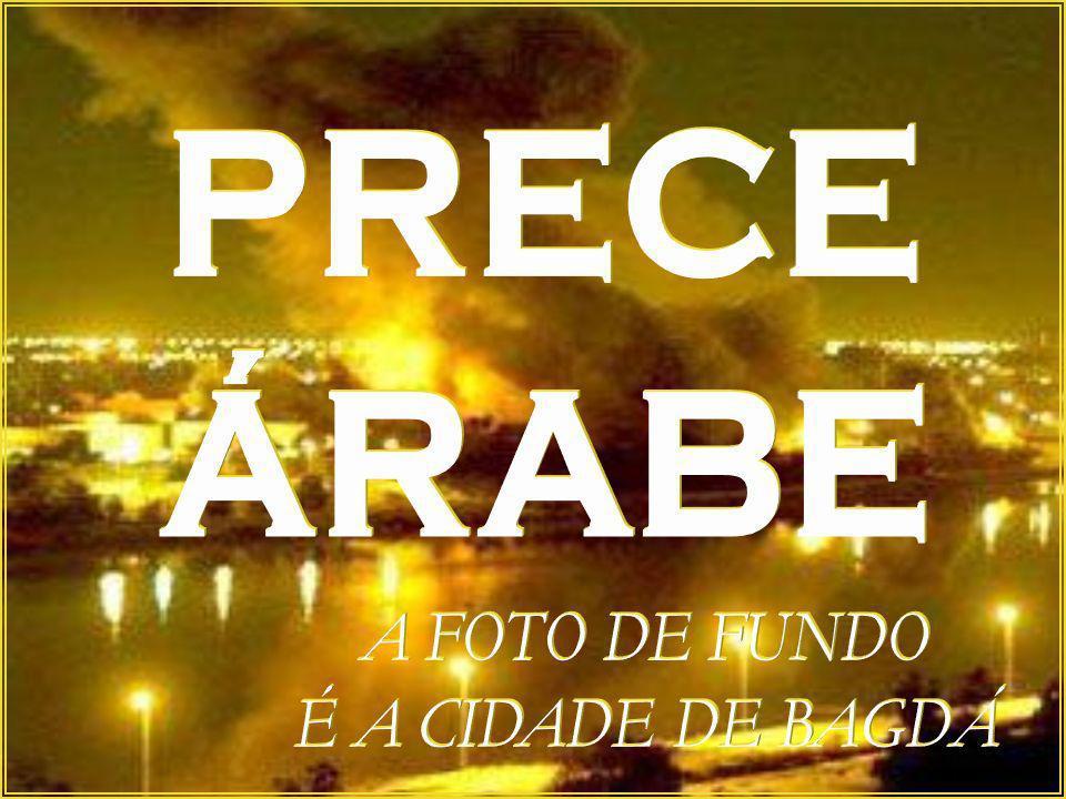 PRECE ÁRABE A FOTO DE FUNDO É A CIDADE DE BAGDÁ