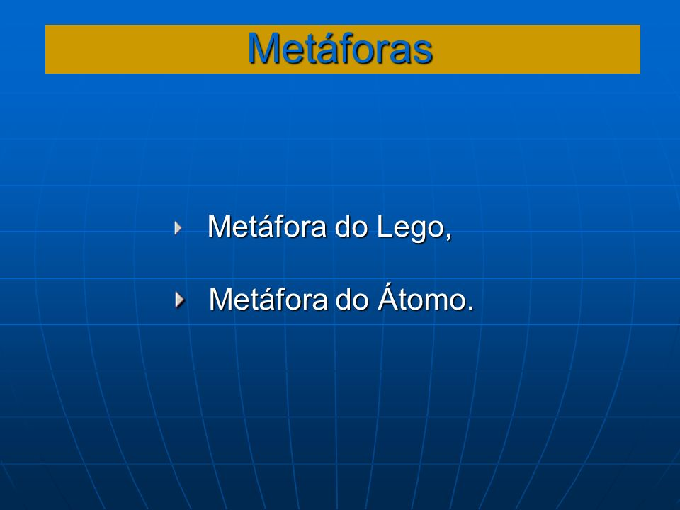 Metáforas Metáfora do Lego, Metáfora do Átomo.
