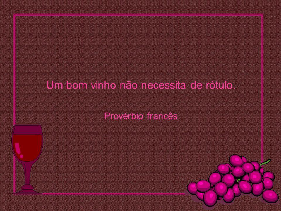 Um bom vinho não necessita de rótulo. Provérbio francês